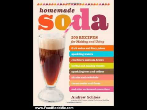 Cooking Book Review: Homemade Soda: 200 Recipes for Making & Using Fruit Sodas & Fizzy Juices, Sp