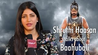 Shruthi Haasan talks about Baahubali