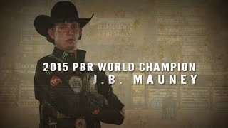2015 PBR World Champion J. B. Mauney Highlights