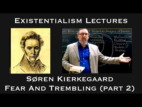 Existentialism: Soren Kierkegaard, Fear and Trembling (part 2)