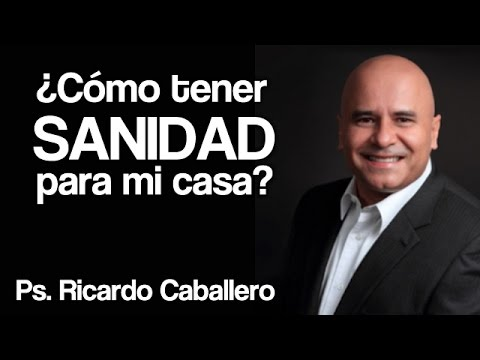 Predicas Cristianas - ¿Como tener sanidad para mi Casa? - Pastor Ricardo Caballero