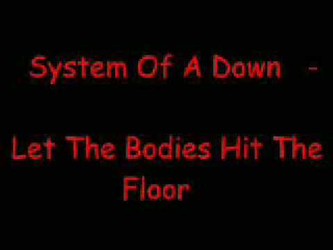 System of a down let the bodies hit the floor youtube for 1 let the bodies hit the floor