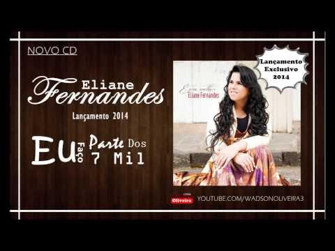 Eliane Fernandes - Eu Faço Parte Dos 7 Mil (Exclusiva 2014)