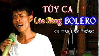 TÚY CA / lão nông hát làm dậy sóng mạng / guitar BOLERO LÂM THÔNG chuyên trị nhạc vàng / nhạc sến