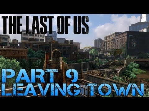 The Last of Us Gameplay Walkthrough - Part 9 - LEAVING TOWN (PS3 Gameplay HD)