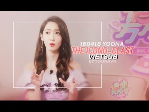 [YoonaVN][Vietsub] 160418 The Icono-Clast - Thần tượng vạn vạn toái - Im Yoona & Tôn Kiêu Kiêu