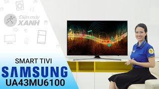 Smart Tivi Samsung 43 inch UA43MU6100 - Lựa chọn hàng đầu cho gia đình bạn | Điện máy XANH