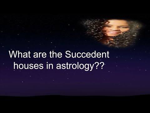 What Are Succedent Houses in Astrology??