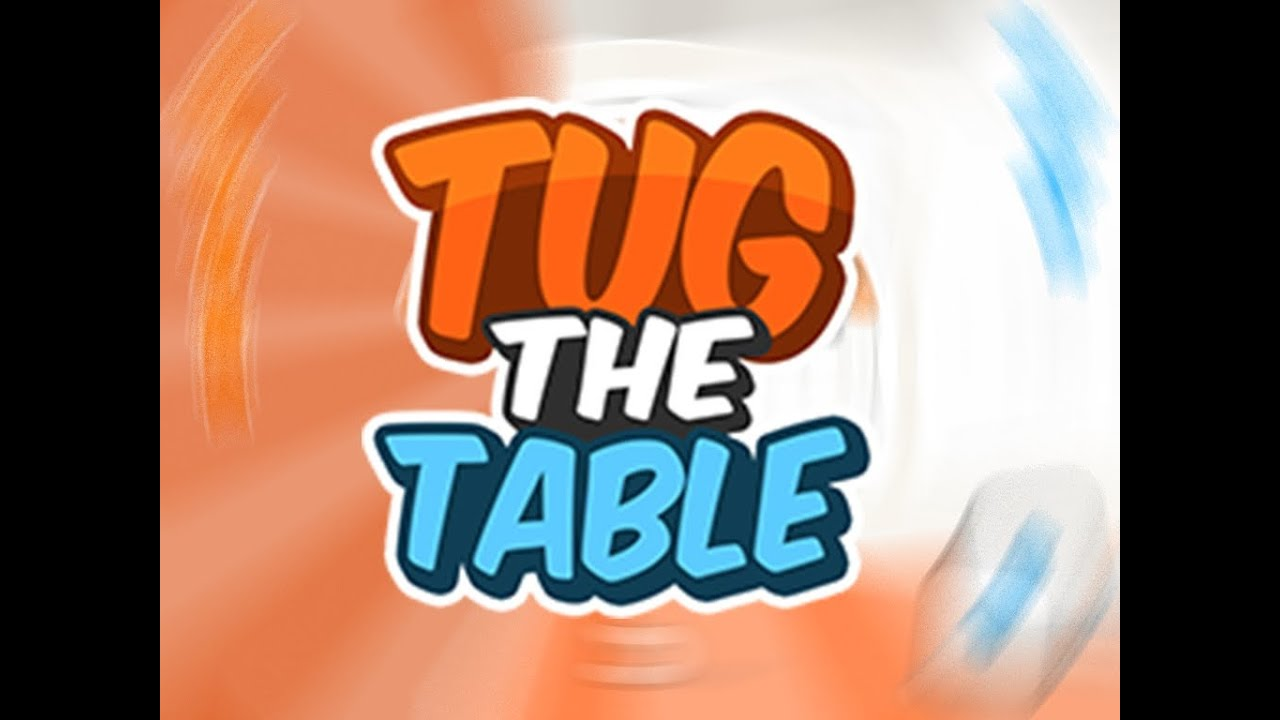 tug the table trailer tug the table game videos