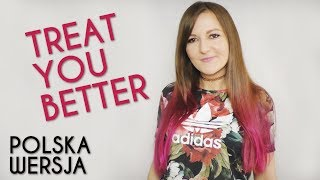Treat You Better - Shawn Mendes Polska Wersja | Polish Version By Kasia Staszewska