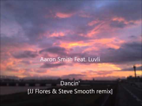 Aaron Smith Feat. Luvli - Dancin'[JJ Flores & Steve Smooth remix]