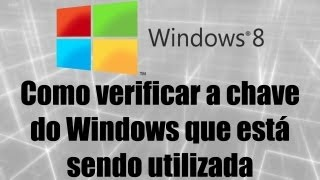Windows 8 Como Verificar A Chave Do Windows Que Está