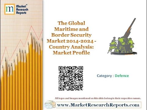 The Global Maritime and Border Security Market 2014-2024 - Country Analysis: Market Profile