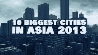 Top 10 Biggest Cities In Asia 2013