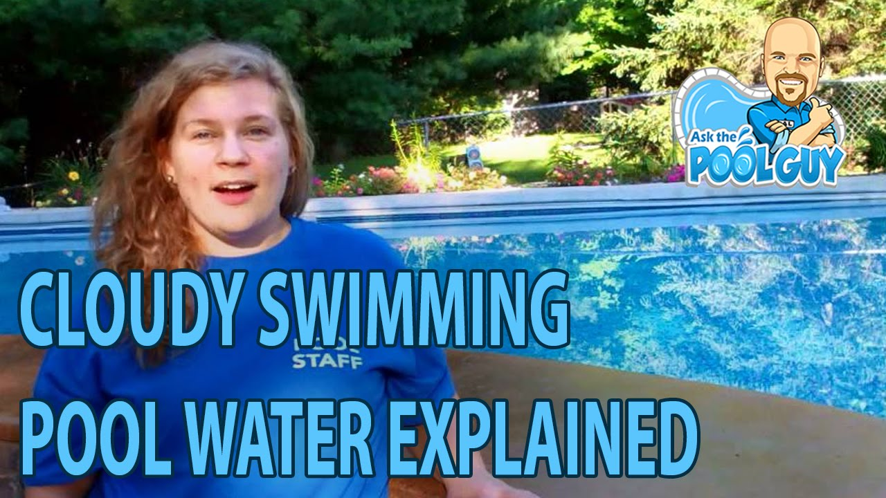 Why Is My Swimming Pool Water Cloudy Youtube