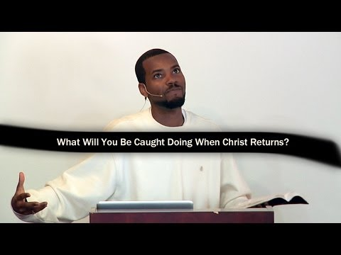 What Will You Be Caught Doing When Christ Returns?