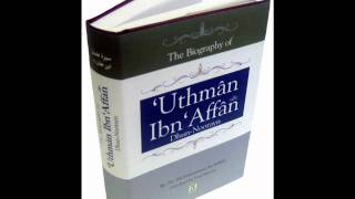 Seerat Uthman Bin Affan {RA}. The Biography Of Uthman Ibn