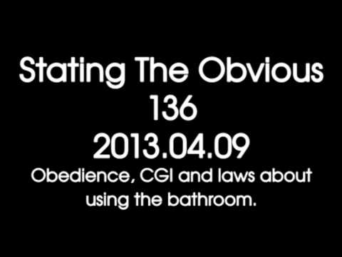Stating The Obvious #136 -- Obedience, CGI and laws about using the bathroom