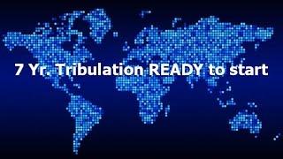 7 YR. TRIBULATION READY To START :: (*News Match-confirm