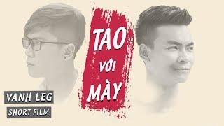 [Phim Ngắn] TAO VỚI MÀY  - Vanh Leg vs Quang Cuốn