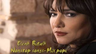 ♥ ♪ ♫ ♪ ♥ELENH  BITALH-    NON STOP  SONGS- MIX POPI. ♥ ♪ ♫ ♪ ♥