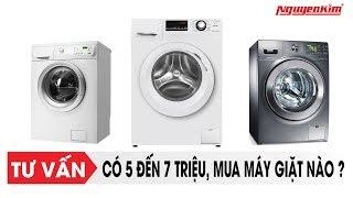 Có 5 đến 7 triệu, mua máy giặt nào? - Nguyễn Kim