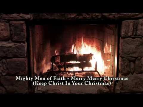 Mighty Men of Faith - Merry Merry Christmas (Keep Christ in Your Christmas)