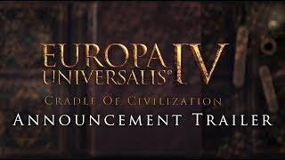 Europa Universalis IV - Cradle of Civilization Bejelentés Trailer
