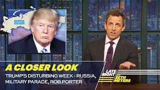 Trump's Disturbing Week - Russia, Military Parade, Rob Porter: A Closer Look
