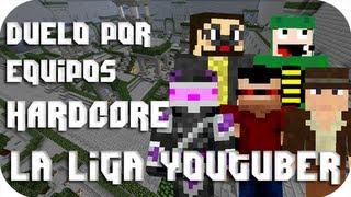 Minecraft - Duelo por equipos HARDCORE con LA LIGA YOUTUBER