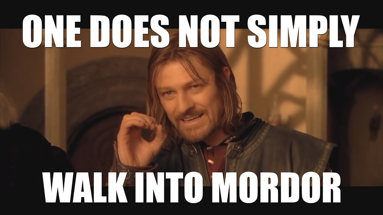One does nor simply wa...