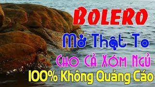 MỞ THẬT TO CHO HÀNG XÓM NGỦ ... Nhạc Vàng Bolero Dễ Nghe Dễ Ngủ Theo Yêu Cầu Mới Nhất