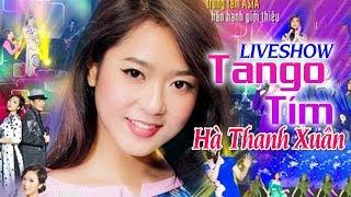 Liveshow Tango Tím Hà Thanh Xuân - Liveshow Bolero Hải Ngoại Hay Nhất (FULL)