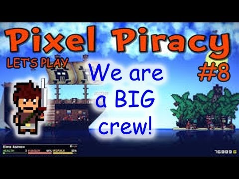 Let's Play Pixel Piracy - Part 8 - We are a BIG crew!