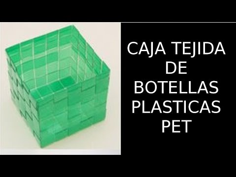 Reciclaje de Botellas Plásticas PET, Manualidades: Caja Tejida