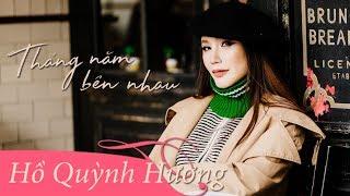 Tháng Năm Bên Nhau | Hồ Quỳnh Hương (Lyrics Video)
