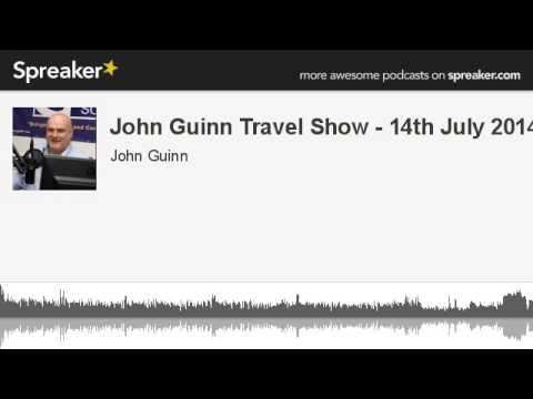 John Guinn Travel Show - 14th July 2014 (made with Spreaker)