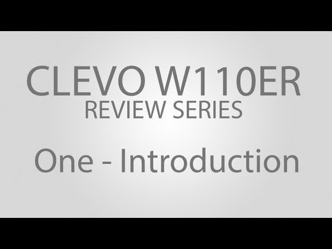 Clevo W110ER Review Series - Introduction (Xplorer X1M)