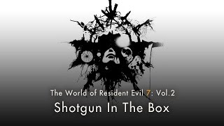 "Resident Evil 7 biohazard - Vol.2 ""Shotgun In The Box"""