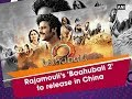 Rajamouli's Baahubali 2 to release in China soon..