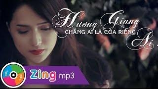 Chẳng Ai Là Của Riêng Ai Hương Giang Idol Official MV
