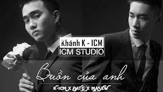 Buồn Của Anh | K-ICM x �ạt G x Masew