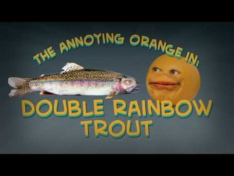Annoying Orange - Double Rainbow Trout (Ft. Jacksfilms & Felicia Day!)
