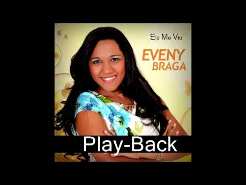 Eveny Braga -  Ele me viu -  Play back