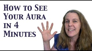 How To See Your Aura: Learn To See The Human Aura In 4