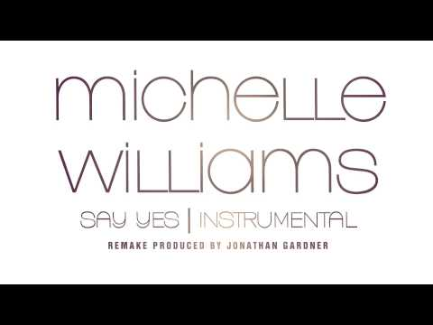 """Michelle Williams - """"Say Yes"""" (Instrumental) [Remake Prod. by Jonathan Gardner]"""