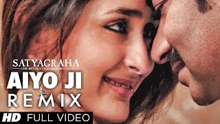 Satyagraha: Aiyo Ji (Remix) Full Video Song