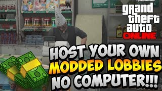 HOW TO MOD GTA 5 ONLINE WITHOUT A COMPUTER! HOST YOUR OWN