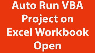 Auto Run Vba Project When An Excel Workbook Is Opened