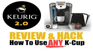 Keurig 2.0Review And How To Use ANY K-Cup